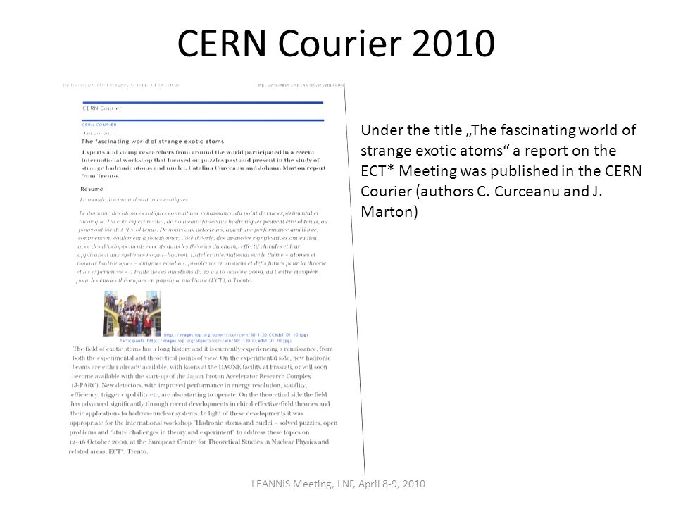 "CERN Courier 2010 LEANNIS Meeting, LNF, April 8-9, 2010 Under the title ""The fascinating world of strange exotic atoms a report on the ECT* Meeting was published in the CERN Courier (authors C."