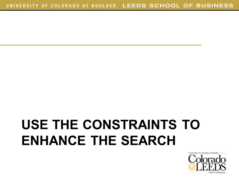 USE THE CONSTRAINTS TO ENHANCE THE SEARCH