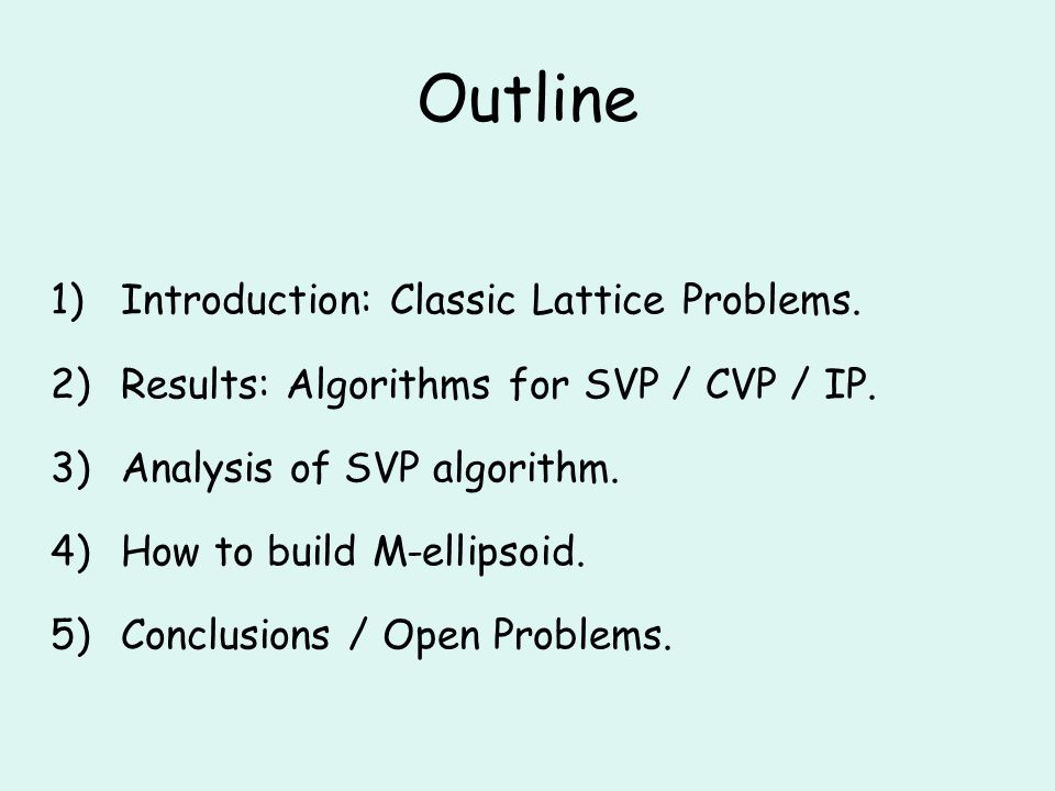 Outline 1)Introduction: Classic Lattice Problems. 2)Results: Algorithms for SVP / CVP / IP.