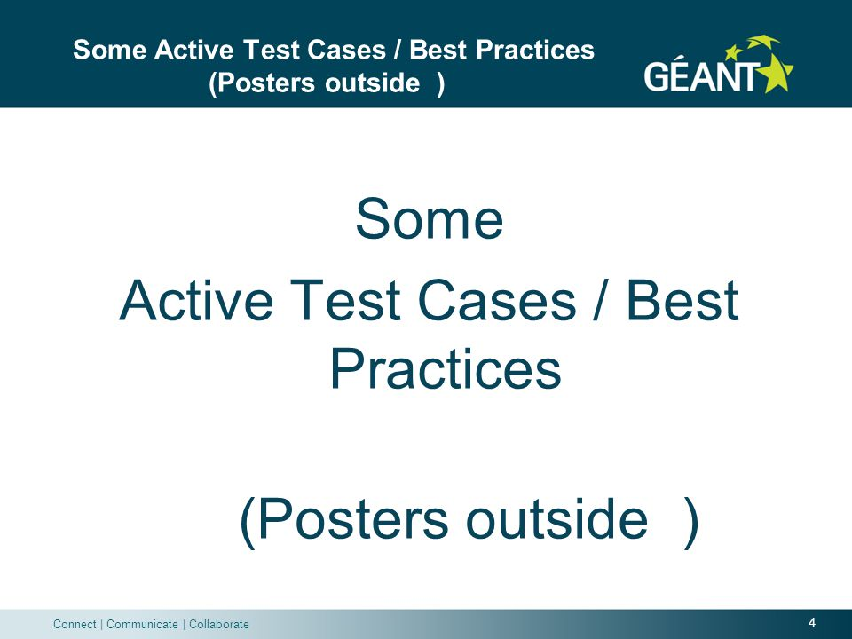 4 Connect | Communicate | Collaborate Some Active Test Cases / Best Practices (Posters outside ) Some Active Test Cases / Best Practices (Posters outside )
