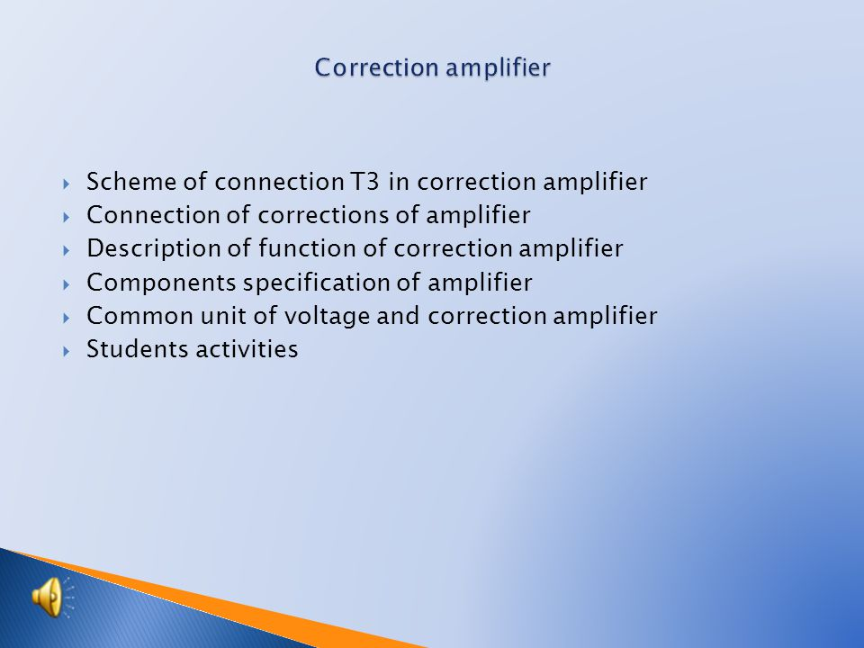  Scheme of connection T3 in correction amplifier  Connection of corrections of amplifier  Description of function of correction amplifier  Components specification of amplifier  Common unit of voltage and correction amplifier  Students activities