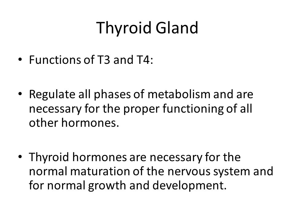 Thyroid Gland Functions of T3 and T4: Regulate all phases of metabolism and are necessary for the proper functioning of all other hormones. Thyroid ho