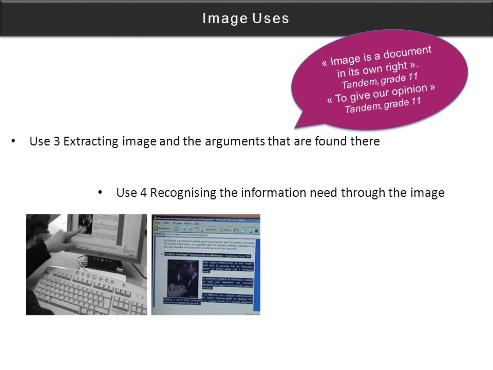 Image Uses Use 3 Extracting image and the arguments that are found there Use 4 Recognising the information need through the image « Image is a document in its own right ».