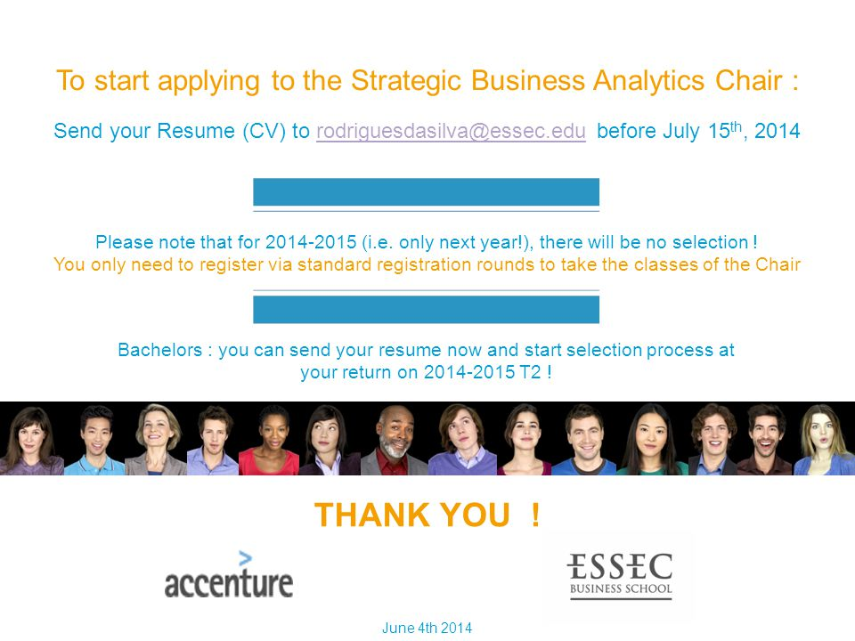 Send your Resume (CV) to rodriguesdasilva@essec.edu before July 15 th, 2014rodriguesdasilva@essec.edu THANK YOU ! June 4th 2014 Please note that for 2