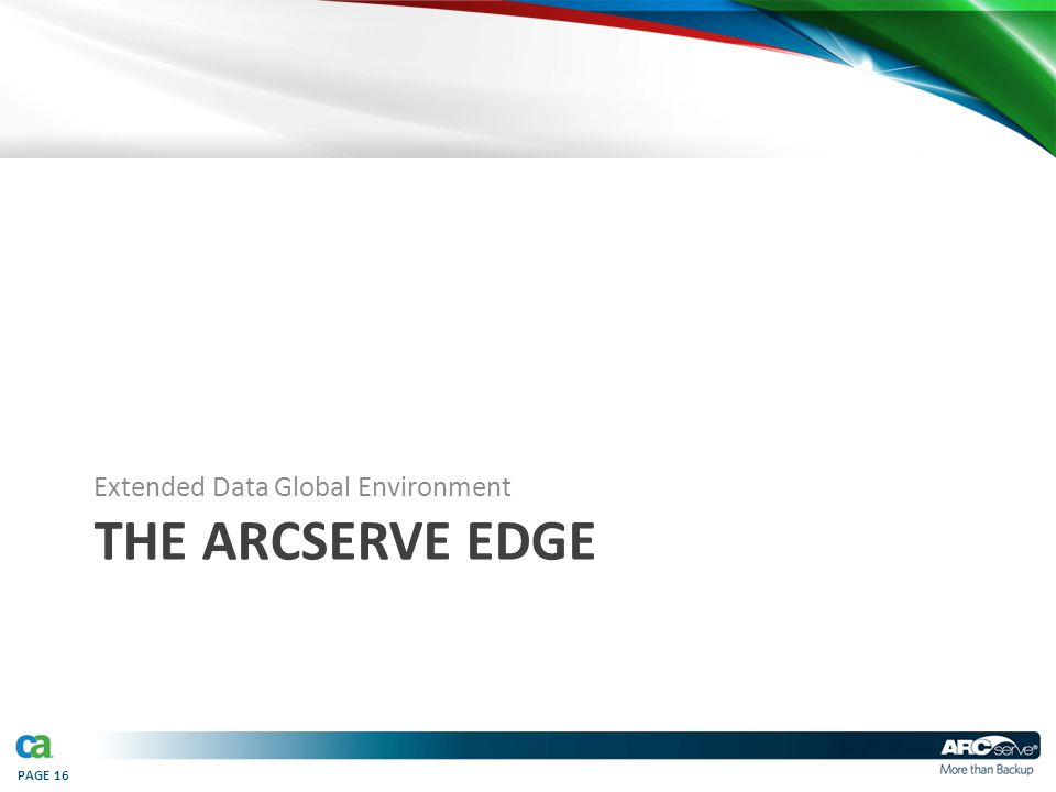 PAGE 16 THE ARCSERVE EDGE Extended Data Global Environment
