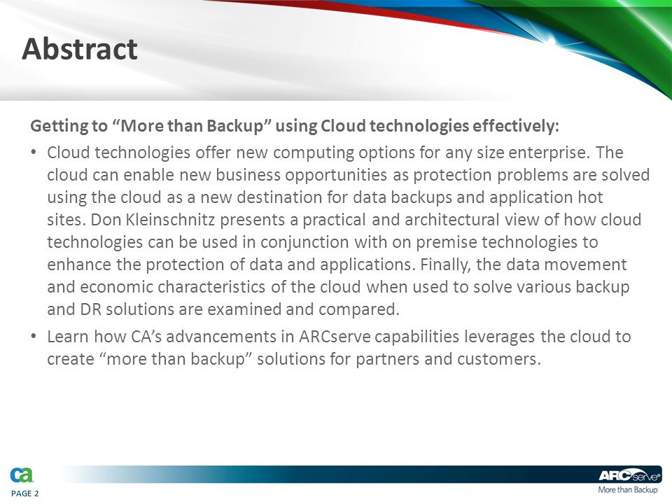 "PAGE 2 Abstract Getting to ""More than Backup"" using Cloud technologies effectively: Cloud technologies offer new computing options for any size enterp"