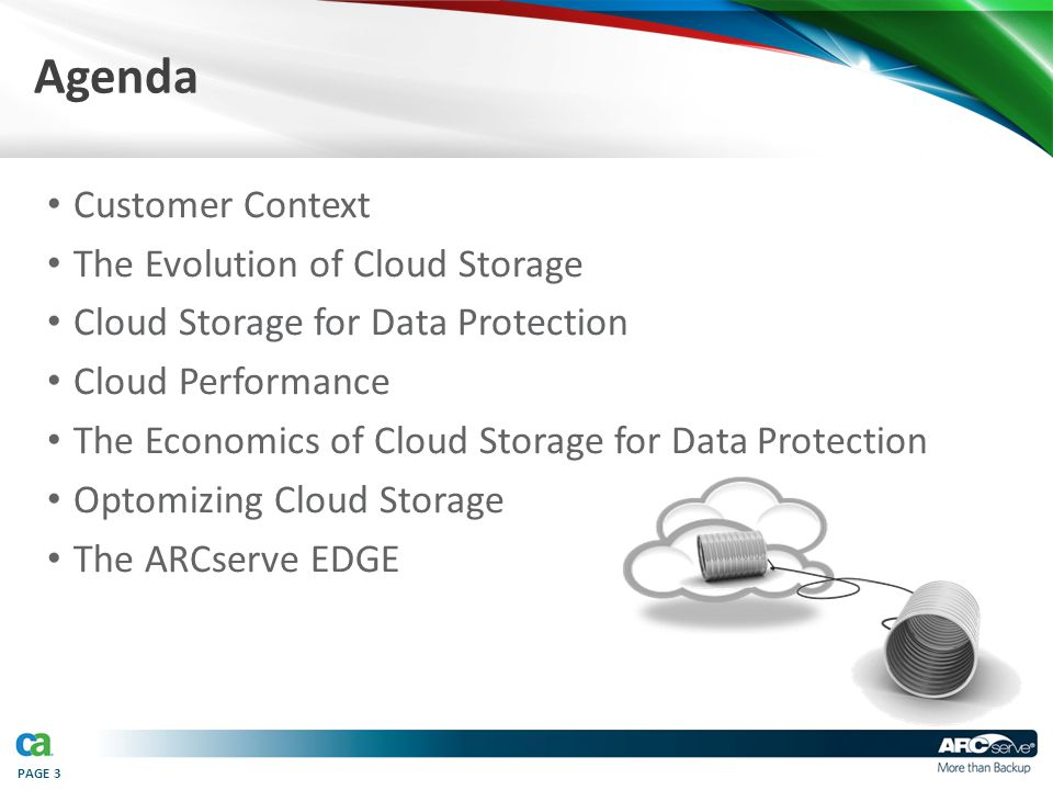 PAGE 3 Agenda Customer Context The Evolution of Cloud Storage Cloud Storage for Data Protection Cloud Performance The Economics of Cloud Storage for D