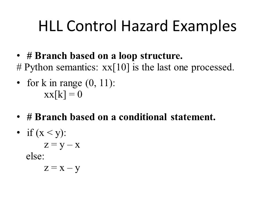 HLL Control Hazard Examples # Branch based on a loop structure.
