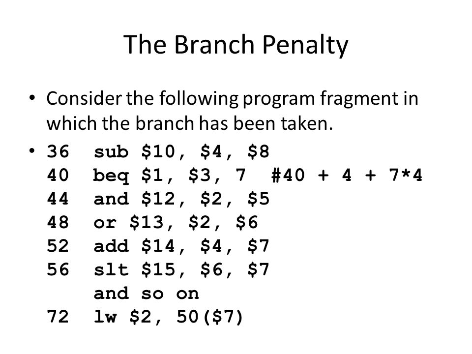 The Branch Penalty Consider the following program fragment in which the branch has been taken.