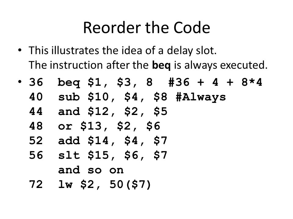 Reorder the Code This illustrates the idea of a delay slot.