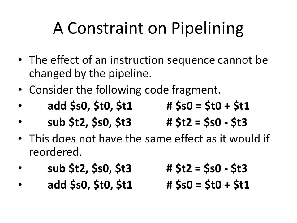 A Constraint on Pipelining The effect of an instruction sequence cannot be changed by the pipeline.