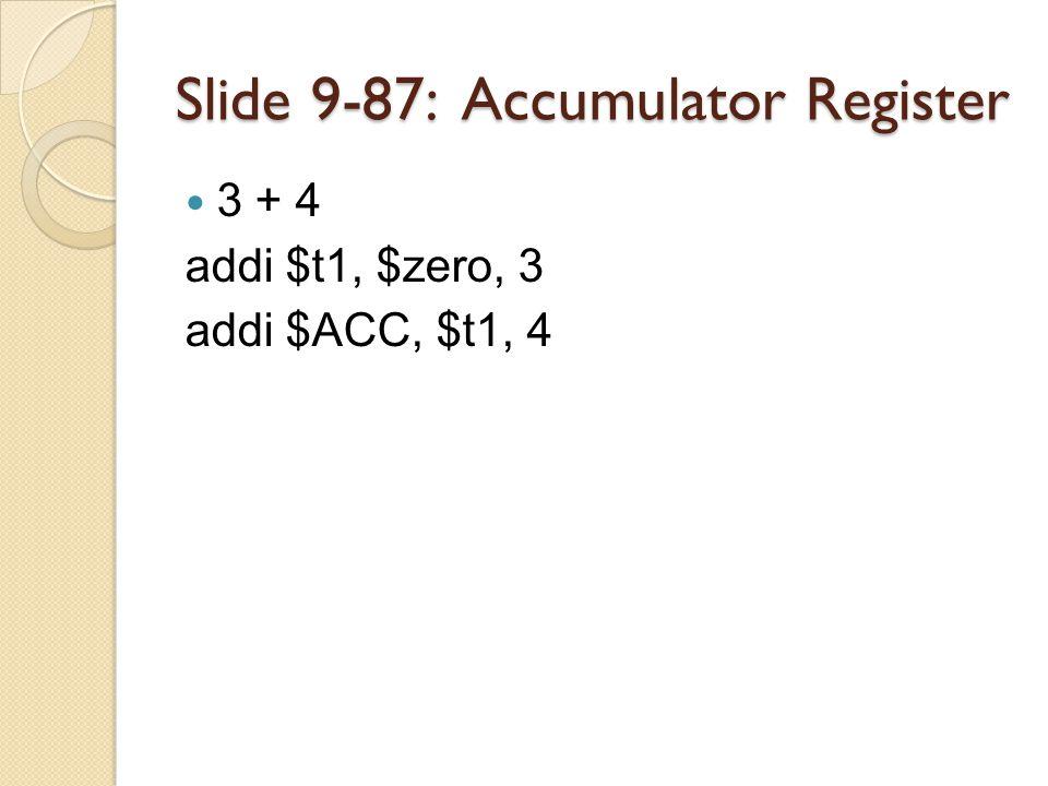 Slide 9-87: Accumulator Register 3 + 4 addi $t1, $zero, 3 addi $ACC, $t1, 4