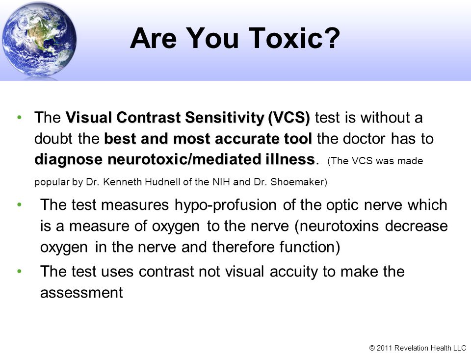 © 2011 Revelation Health LLC Are You Toxic? Visual Contrast Sensitivity (VCS) best and most accurate tool diagnose neurotoxic/mediated illnessThe Visu