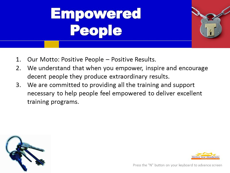 1.Our Motto: Positive People – Positive Results.