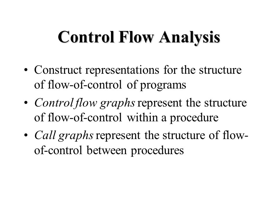 Control Flow Graphs Nodes in the graph are basic blocks A basic block is a sequence of consecutive statements in which control can only enter at the beginning and leave at the end There is an edge from a basic block b 1 to a basic block b 2 if control can flow from the end of b 1 to the beginning of b 2 ; we say b 1 is a predecessor of b 2 and b 2 is a successor of b 1