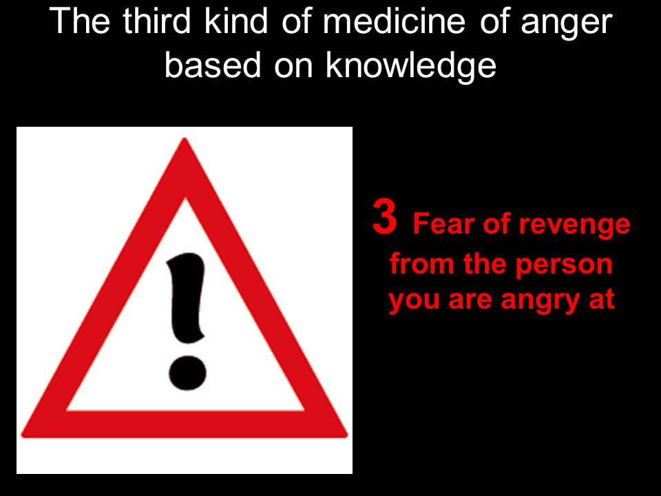 The third kind of medicine of anger based on knowledge 3 Fear of revenge from the person you are angry at