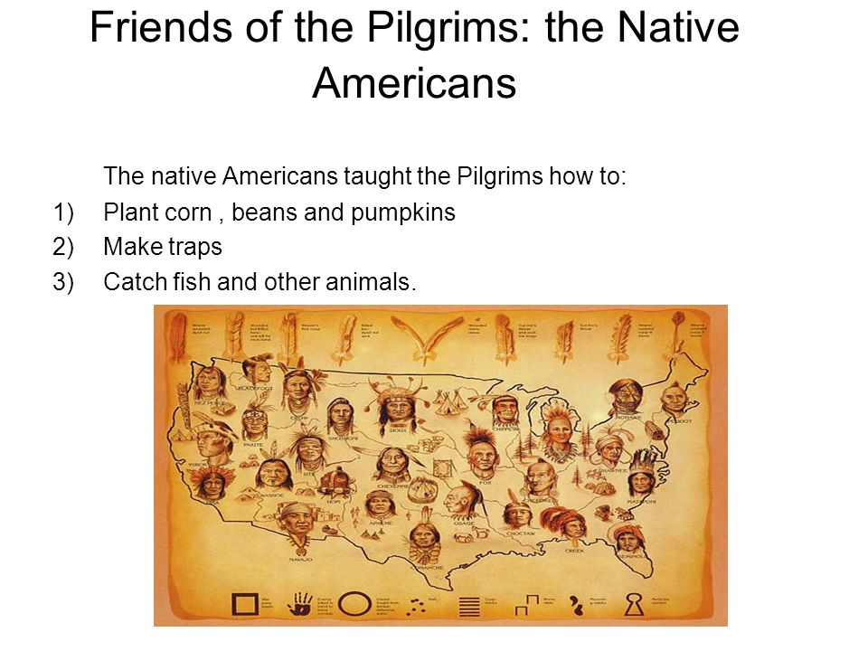 The Pilgrims and Native Americans had a feast together.