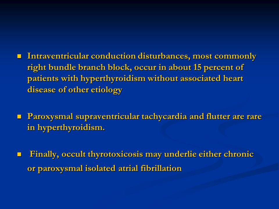 Intraventricular conduction disturbances, most commonly right bundle branch block, occur in about 15 percent of patients with hyperthyroidism without