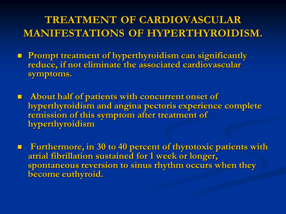 TREATMENT OF CARDIOVASCULAR MANIFESTATIONS OF HYPERTHYROIDISM. Prompt treatment of hyperthyroidism can significantly reduce, if not eliminate the asso