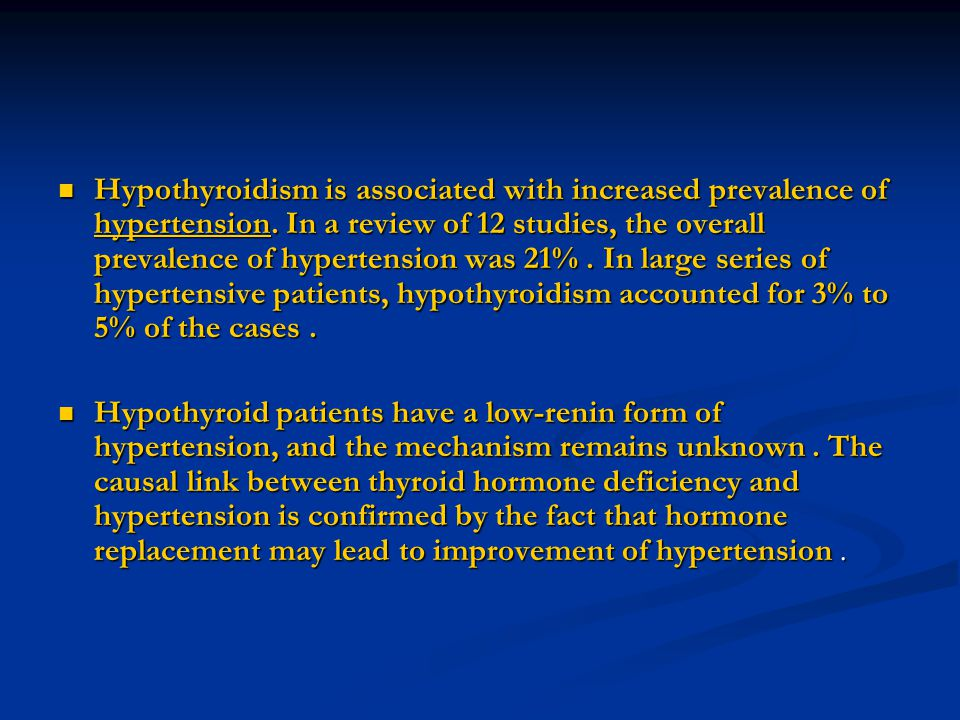 Hypothyroidism is associated with increased prevalence of hypertension. In a review of 12 studies, the overall prevalence of hypertension was 21%. In