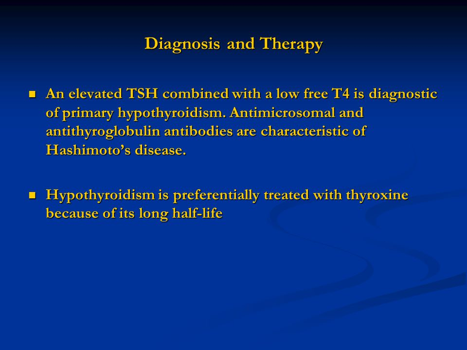 Diagnosis and Therapy An elevated TSH combined with a low free T4 is diagnostic of primary hypothyroidism. Antimicrosomal and antithyroglobulin antibo