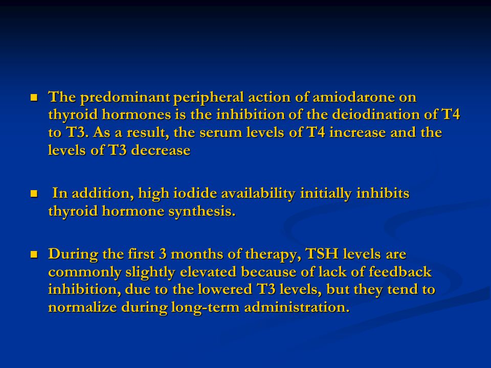 The predominant peripheral action of amiodarone on thyroid hormones is the inhibition of the deiodination of T4 to T3. As a result, the serum levels o