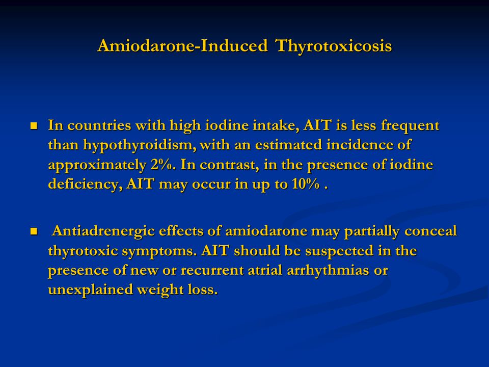 Amiodarone-Induced Thyrotoxicosis In countries with high iodine intake, AIT is less frequent than hypothyroidism, with an estimated incidence of appro