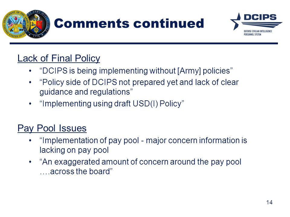 "Comments continued Lack of Final Policy ""DCIPS is being implementing without [Army] policies"" ""Policy side of DCIPS not prepared yet and lack of clear"