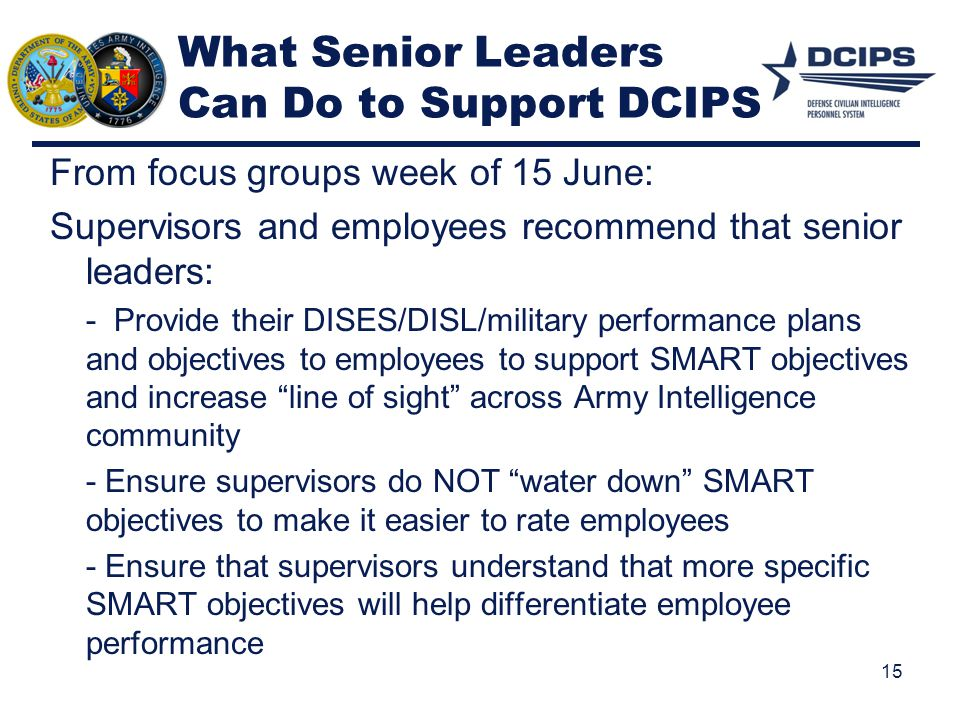 What Senior Leaders Can Do to Support DCIPS From focus groups week of 15 June: Supervisors and employees recommend that senior leaders: - Provide thei