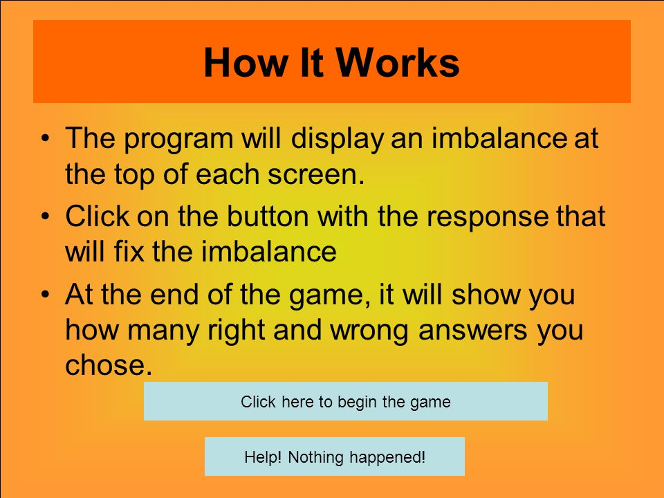 How It Works The program will display an imbalance at the top of each screen.