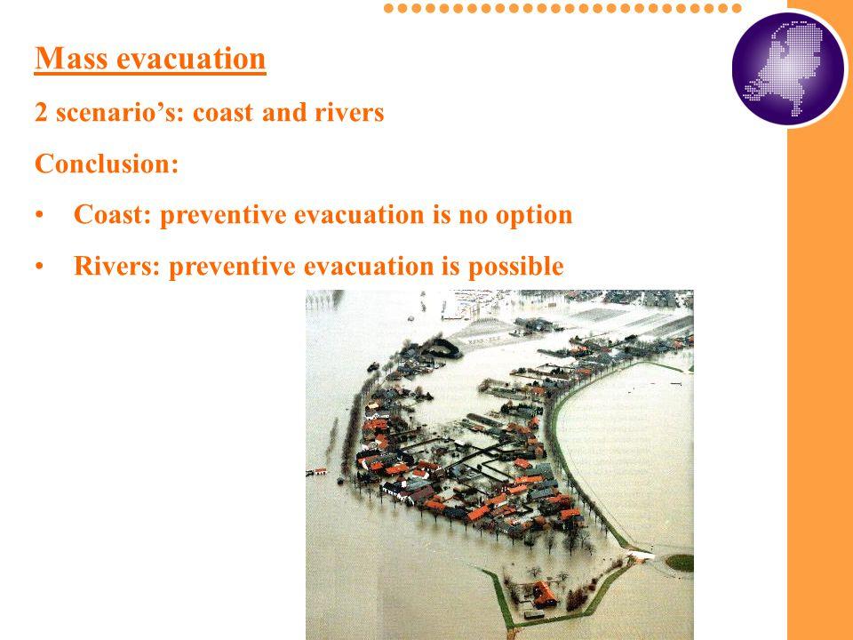 Mass evacuation 2 scenario's: coast and rivers Conclusion: Coast: preventive evacuation is no option Rivers: preventive evacuation is possible
