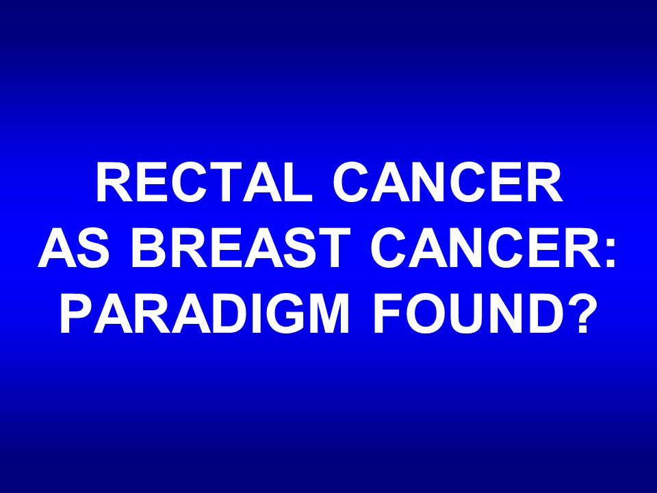 RECTAL CANCER AS BREAST CANCER: PARADIGM FOUND