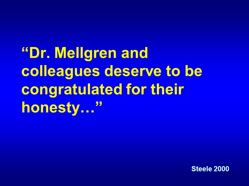 Dr. Mellgren and colleagues deserve to be congratulated for their honesty… Steele 2000