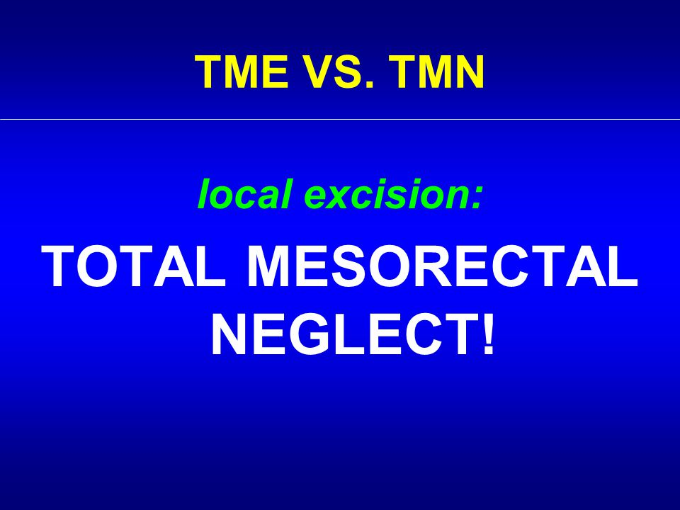 TME VS. TMN local excision: TOTAL MESORECTAL NEGLECT!