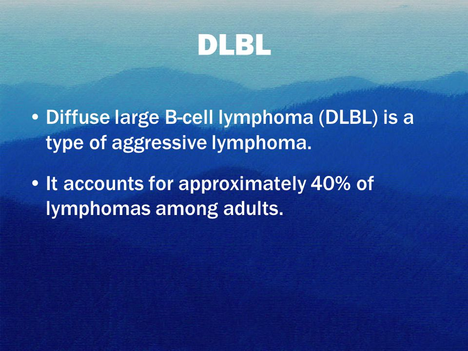 DLBL Diffuse large B-cell lymphoma (DLBL) is a type of aggressive lymphoma. It accounts for approximately 40% of lymphomas among adults.