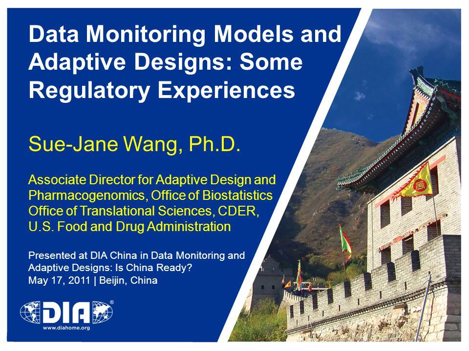 Data Monitoring Models and Adaptive Designs: Some Regulatory Experiences Sue-Jane Wang, Ph.D.