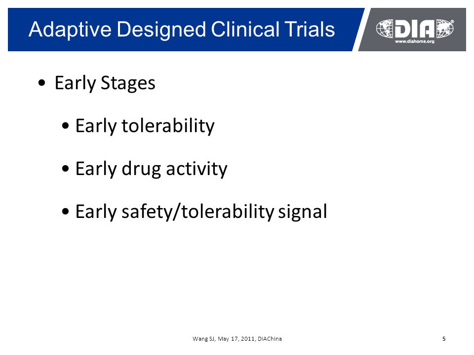 Wang SJ, May 17, 2011, DIAChina5 Adaptive Designed Clinical Trials 5 Early Stages Early tolerability Early drug activity Early safety/tolerability sig