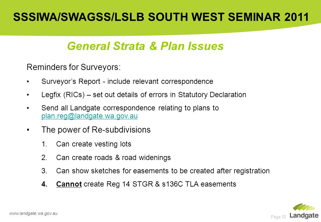 www.landgate.wa.gov.au SSSIWA/SWAGSS/LSLB SOUTH WEST SEMINAR 2011 Page 12 General Strata & Plan Issues Reminders for Surveyors: Surveyor's Report - in