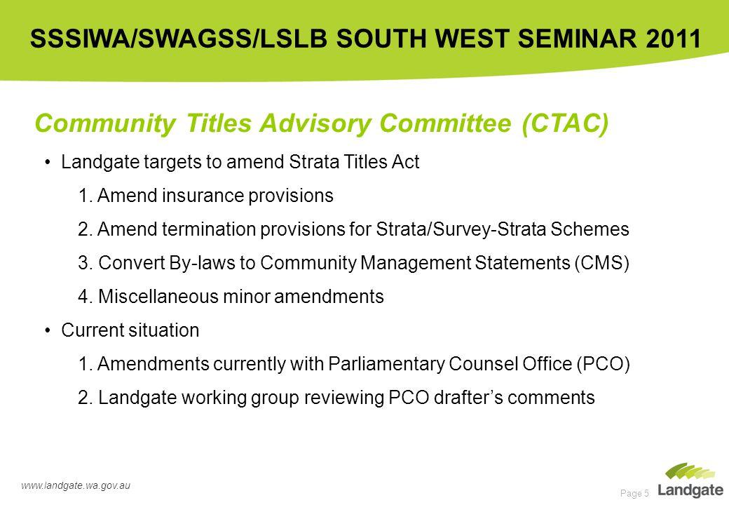 www.landgate.wa.gov.au SSSIWA/SWAGSS/LSLB SOUTH WEST SEMINAR 2011 Page 5 Community Titles Advisory Committee (CTAC) Landgate targets to amend Strata T