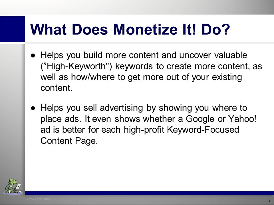 SiteSell Education 21 What Does Monetize It. Do.