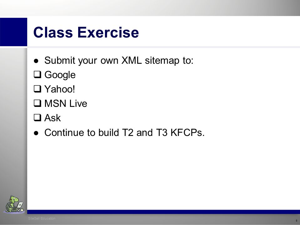 Class Exercise ●Submit your own XML sitemap to:  Google  Yahoo.