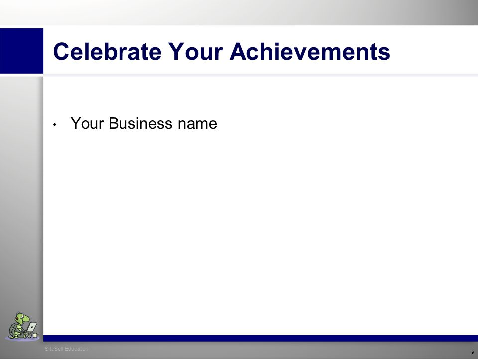 Celebrate Your Achievements Your Business name SiteSell Education 9