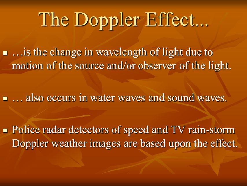 Some Additional Properties of Light That Are Important in Astronomy Doppler Effect Doppler Effect Blackbody Radiation Graph and Blackbody Radiation Graph and Planck's Explanation Planck's Explanation Wein's Law Wein's Law Stephan-Boltzman's Law Stephan-Boltzman's Law