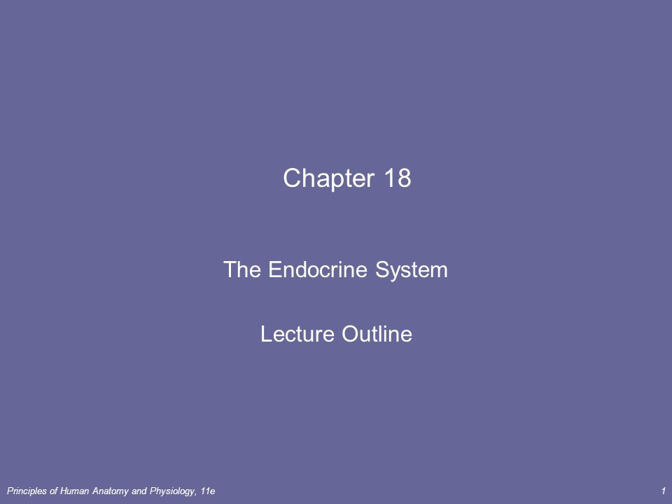 Principles of Human Anatomy and Physiology, 11e1 Chapter 18 The Endocrine System Lecture Outline