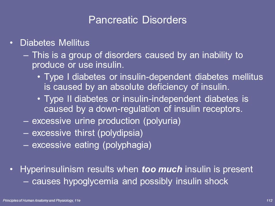 Principles of Human Anatomy and Physiology, 11e112 Pancreatic Disorders Diabetes Mellitus –This is a group of disorders caused by an inability to prod
