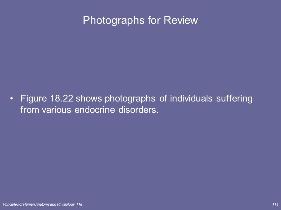 Principles of Human Anatomy and Physiology, 11e114 Photographs for Review Figure 18.22 shows photographs of individuals suffering from various endocri