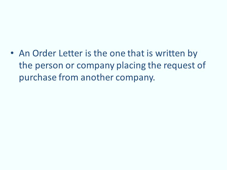 An Order Letter is the one that is written by the person or company placing the request of purchase from another company.