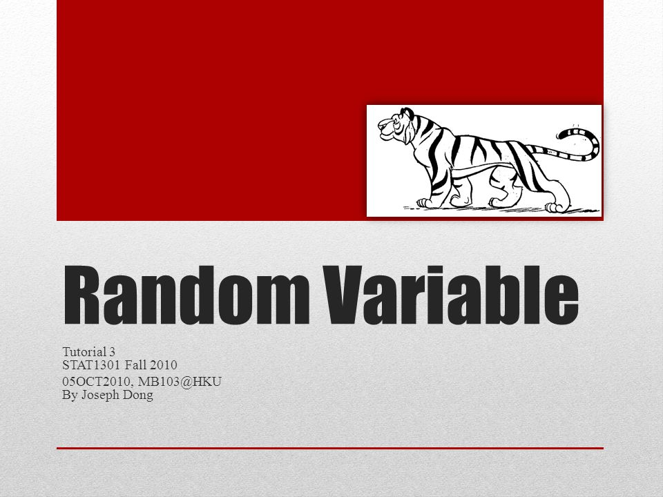 Random Variable Tutorial 3 STAT1301 Fall 2010 05OCT2010, MB103@HKU By Joseph Dong