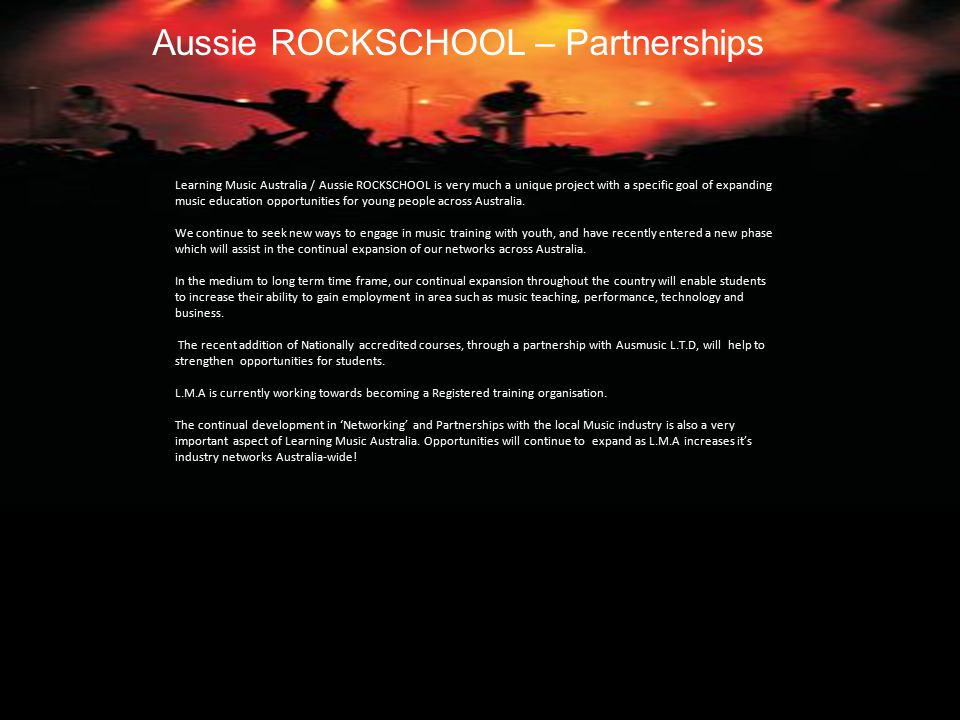 Aussie ROCKSCHOOL – Partnerships Learning Music Australia / Aussie ROCKSCHOOL is very much a unique project with a specific goal of expanding music education opportunities for young people across Australia.