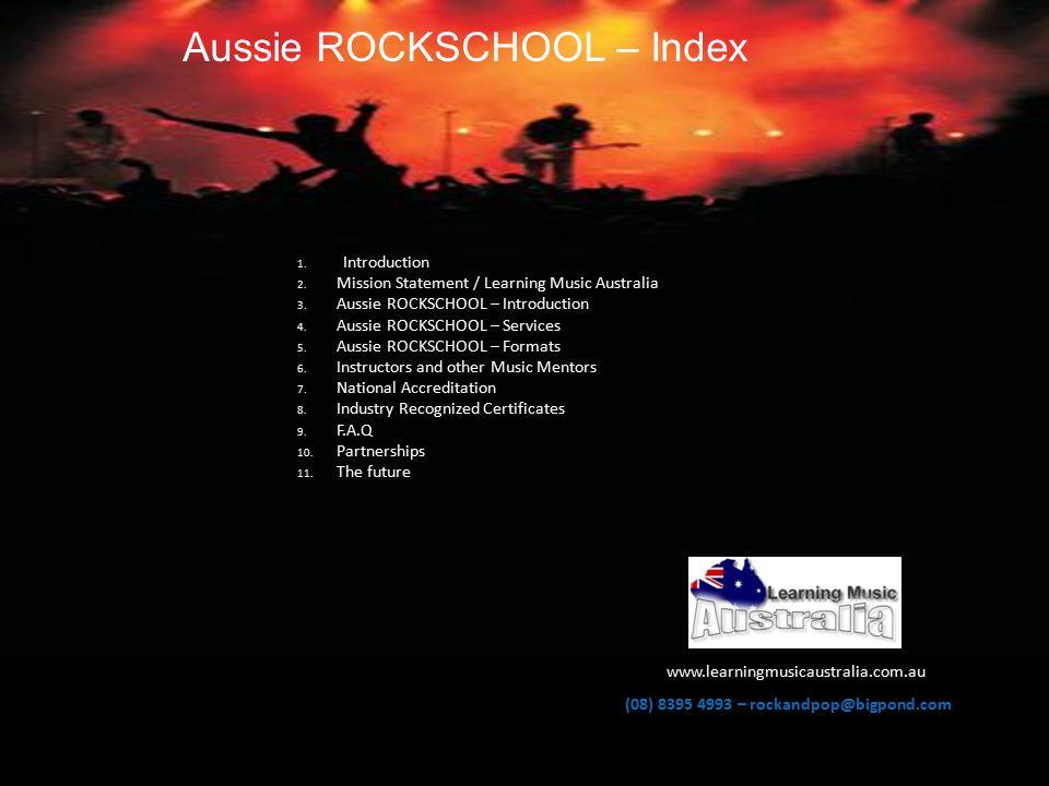 Aussie ROCKSCHOOL – Index 1. Introduction 2. Mission Statement / Learning Music Australia 3.
